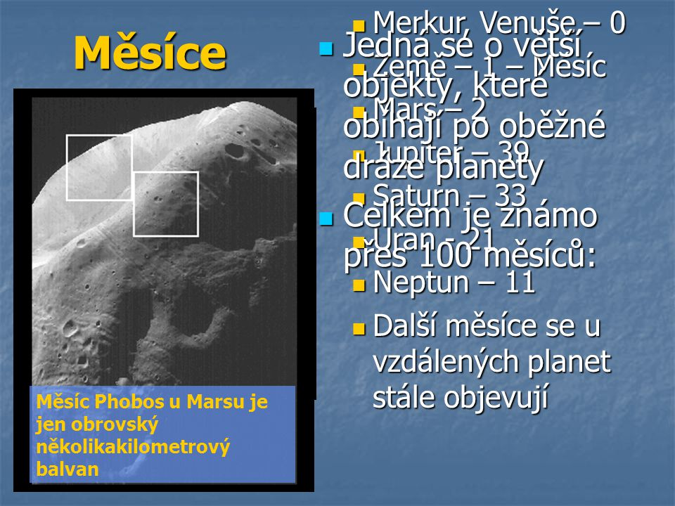 Merkur, Venuše – 0 Merkur, Venuše – 0 Země – 1 – Měsíc Země – 1 – Měsíc Mars – 2 Mars – 2 Jupiter – 39 Jupiter – 39 Saturn – 33 Saturn – 33 Uran - 21