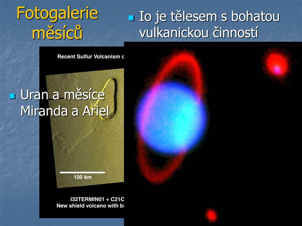 Fotogalerie měsíců Io je tělesem s bohatou vulkanickou činností Io je tělesem s bohatou vulkanickou činností Uran a měsíce Miranda a Ariel Uran a měsí
