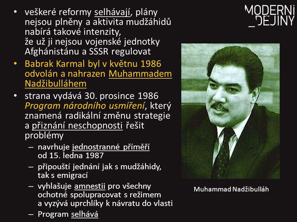 veškeré reformy selhávají, plány nejsou plněny a aktivita mudžáhidů nabírá takové intenzity, že už ji nejsou vojenské jednotky Afghánistánu a SSSR regulovat Babrak Karmal byl v květnu 1986 odvolán a nahrazen Muhammadem Nadžibulláhem strana vydává 30.