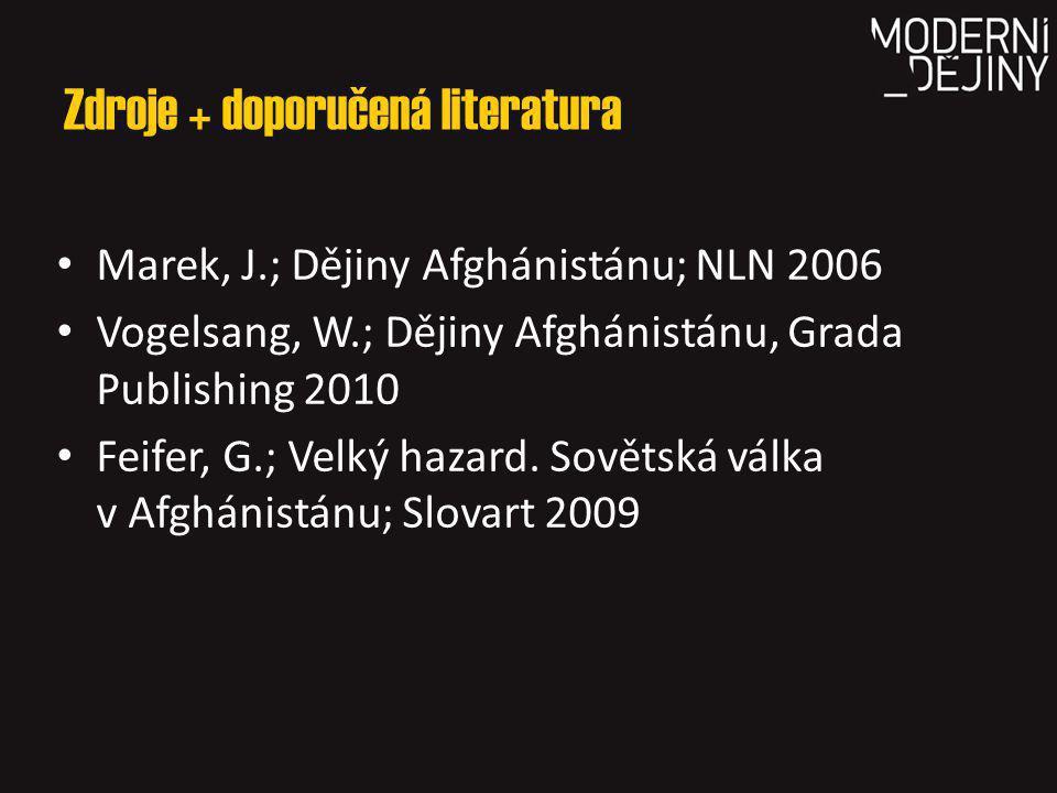 Zdroje + doporučená literatura Marek, J.; Dějiny Afghánistánu; NLN 2006 Vogelsang, W.; Dějiny Afghánistánu, Grada Publishing 2010 Feifer, G.; Velký hazard.