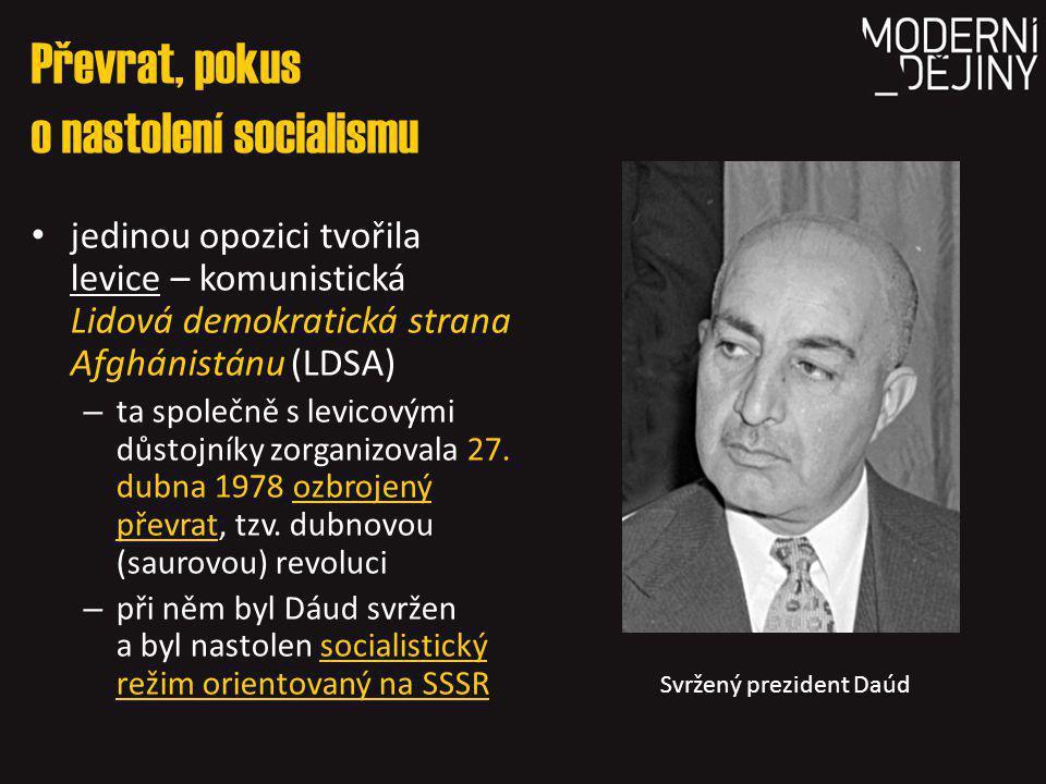 Převrat, pokus o nastolení socialismu jedinou opozici tvořila levice – komunistická Lidová demokratická strana Afghánistánu (LDSA) – ta společně s levicovými důstojníky zorganizovala 27.