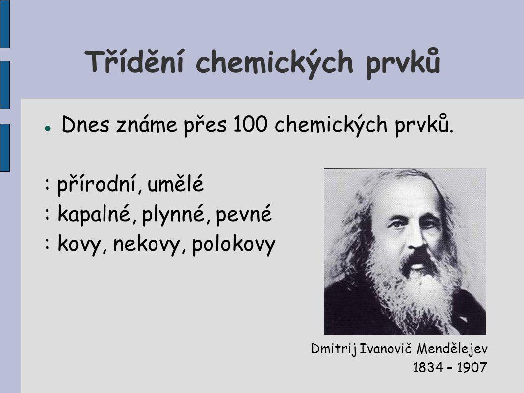 Třídění chemických prvků Dnes známe přes 100 chemických prvků.