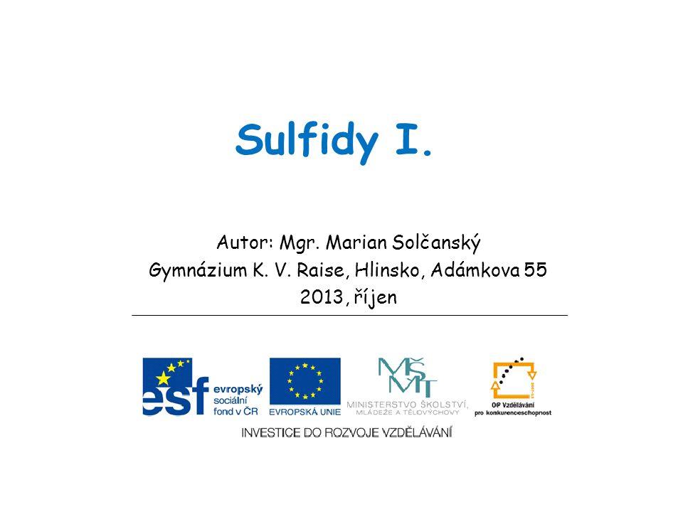 Sulfidy I. Autor: Mgr. Marian Solčanský Gymnázium K. V. Raise, Hlinsko, Adámkova 55 2013, říjen