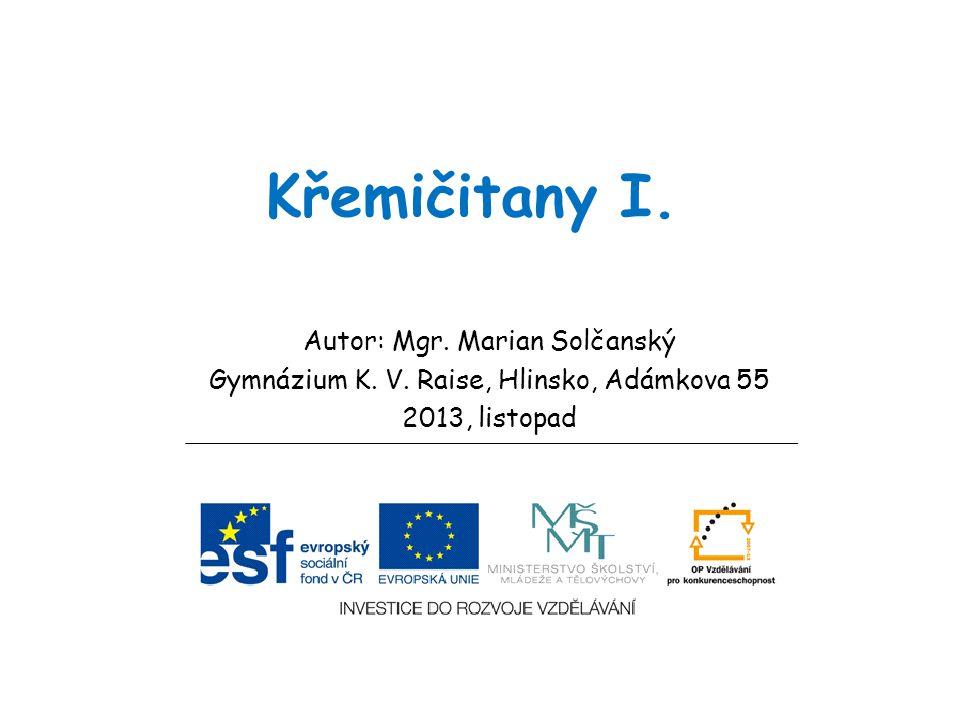 Křemičitany I.Autor: Mgr. Marian Solčanský Gymnázium K.