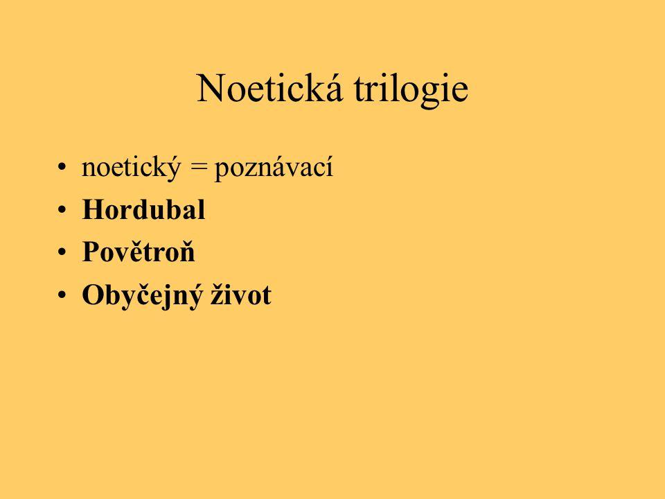 Noetická trilogie noetický = poznávací Hordubal Povětroň Obyčejný život