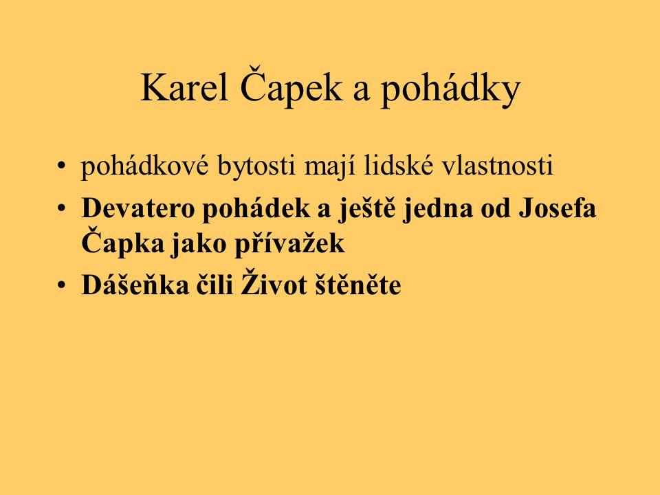 Karel Čapek a pohádky pohádkové bytosti mají lidské vlastnosti Devatero pohádek a ještě jedna od Josefa Čapka jako přívažek Dášeňka čili Život štěněte