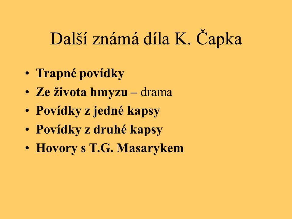 Další známá díla K. Čapka Trapné povídky Ze života hmyzu – drama Povídky z jedné kapsy Povídky z druhé kapsy Hovory s T.G. Masarykem