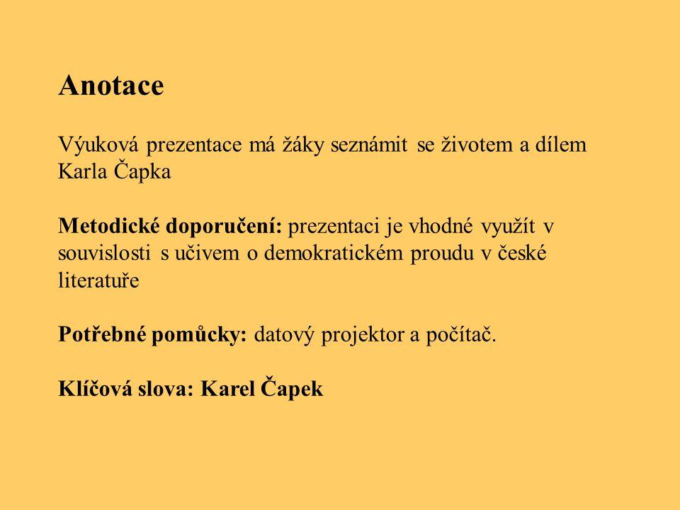 Anotace Výuková prezentace má žáky seznámit se životem a dílem Karla Čapka Metodické doporučení: prezentaci je vhodné využít v souvislosti s učivem o