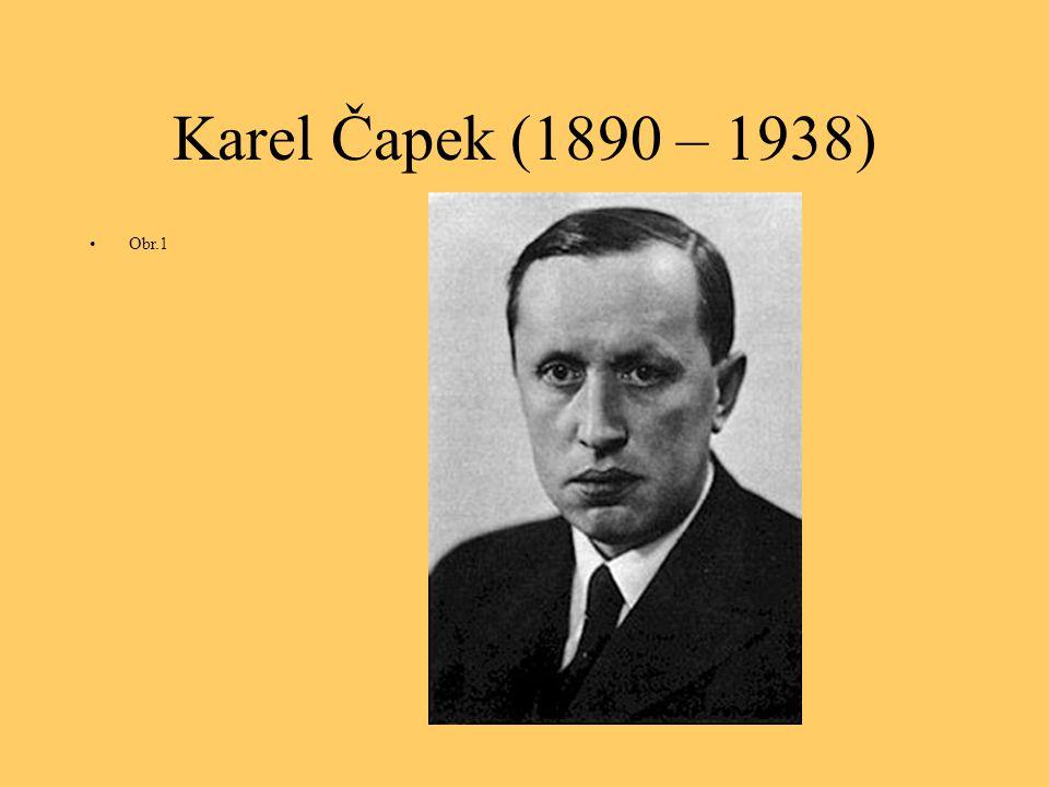 Karel Čapek (1890 – 1938) Obr.1