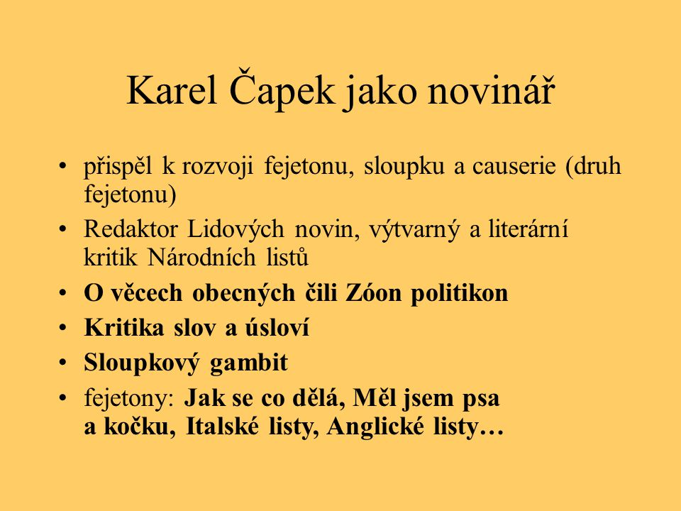 Karel Čapek jako novinář přispěl k rozvoji fejetonu, sloupku a causerie (druh fejetonu) Redaktor Lidových novin, výtvarný a literární kritik Národních
