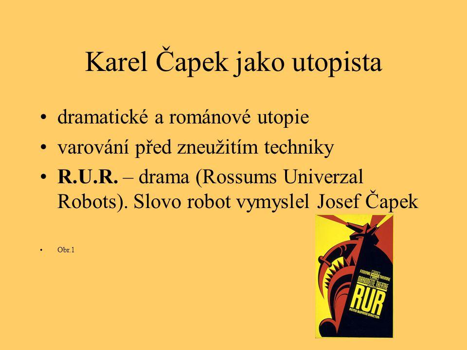 Karel Čapek jako utopista dramatické a románové utopie varování před zneužitím techniky R.U.R. – drama (Rossums Univerzal Robots). Slovo robot vymysle