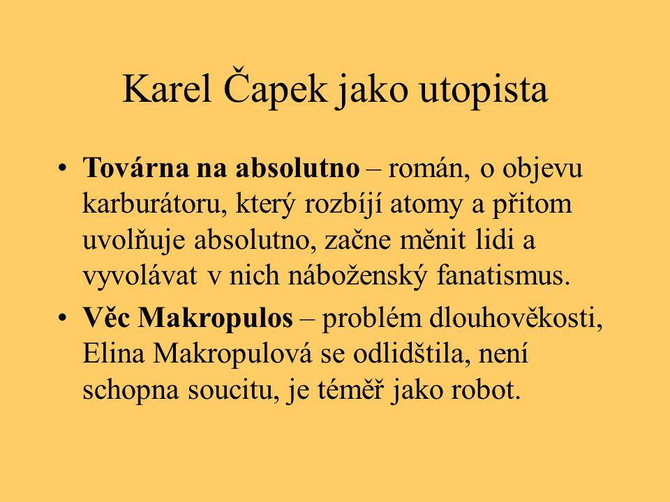 Karel Čapek jako utopista Továrna na absolutno – román, o objevu karburátoru, který rozbíjí atomy a přitom uvolňuje absolutno, začne měnit lidi a vyvo