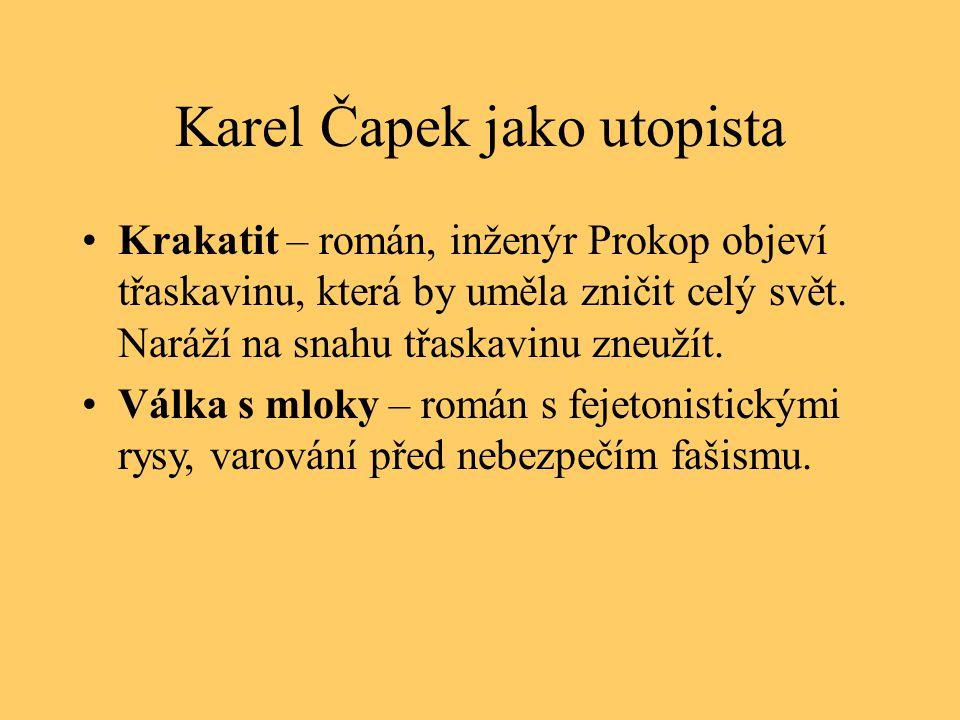 Karel Čapek jako utopista Krakatit – román, inženýr Prokop objeví třaskavinu, která by uměla zničit celý svět. Naráží na snahu třaskavinu zneužít. Vál
