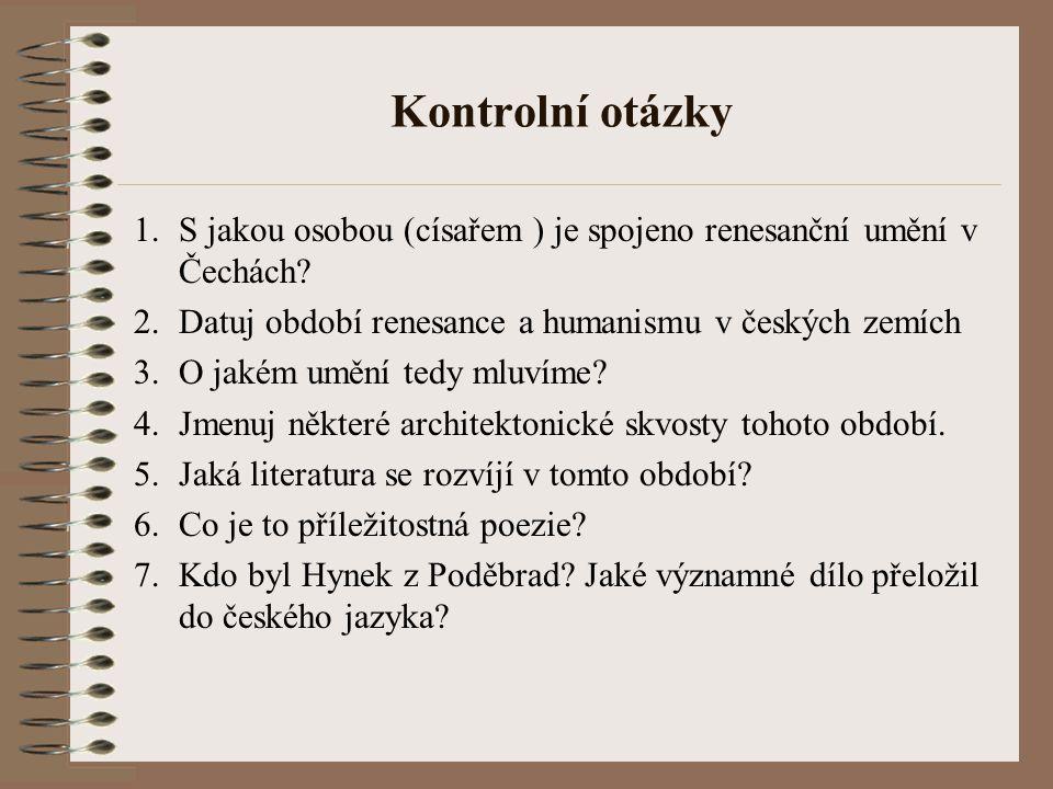 Kontrolní otázky 1.S jakou osobou (císařem ) je spojeno renesanční umění v Čechách.