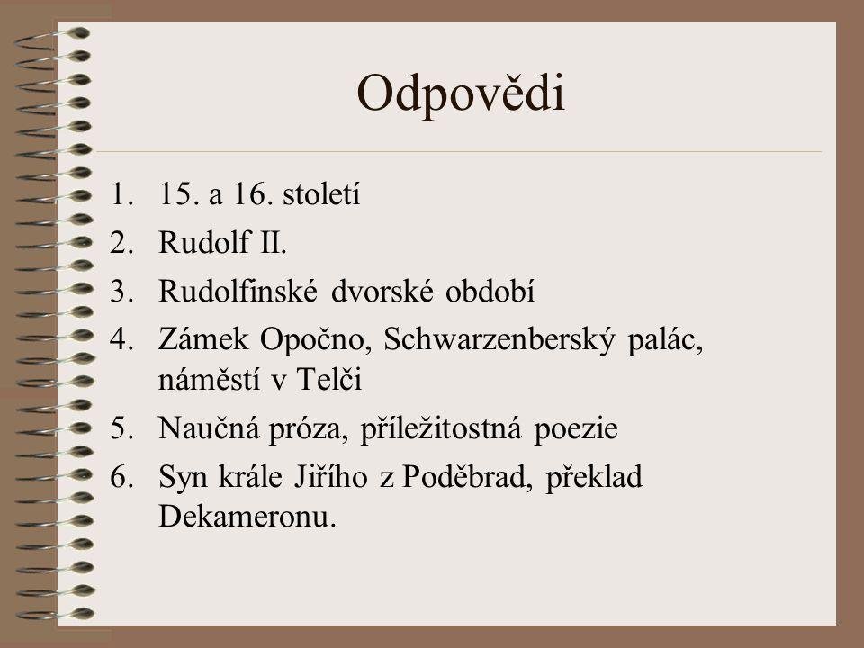 Odpovědi 1.15. a 16. století 2.Rudolf II.