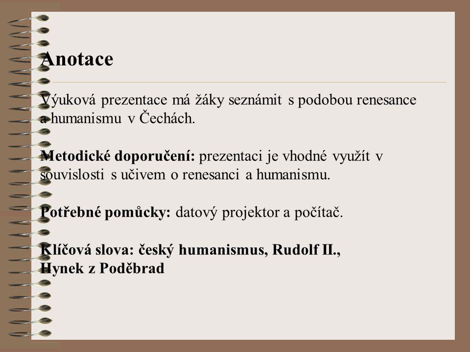 Anotace Výuková prezentace má žáky seznámit s podobou renesance a humanismu v Čechách.