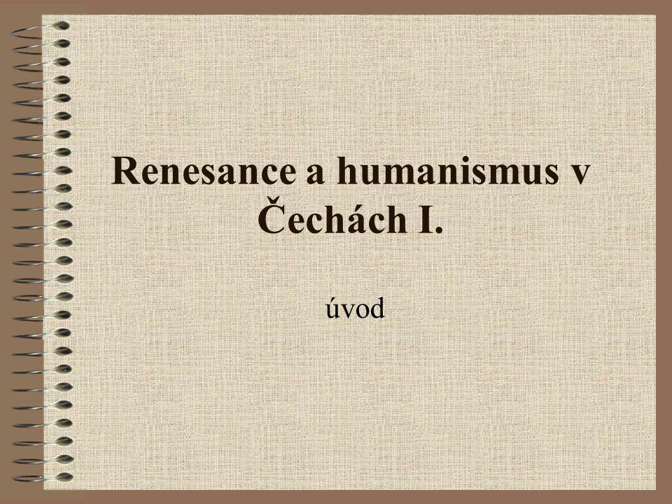 Renesance a humanismus v Čechách I. úvod