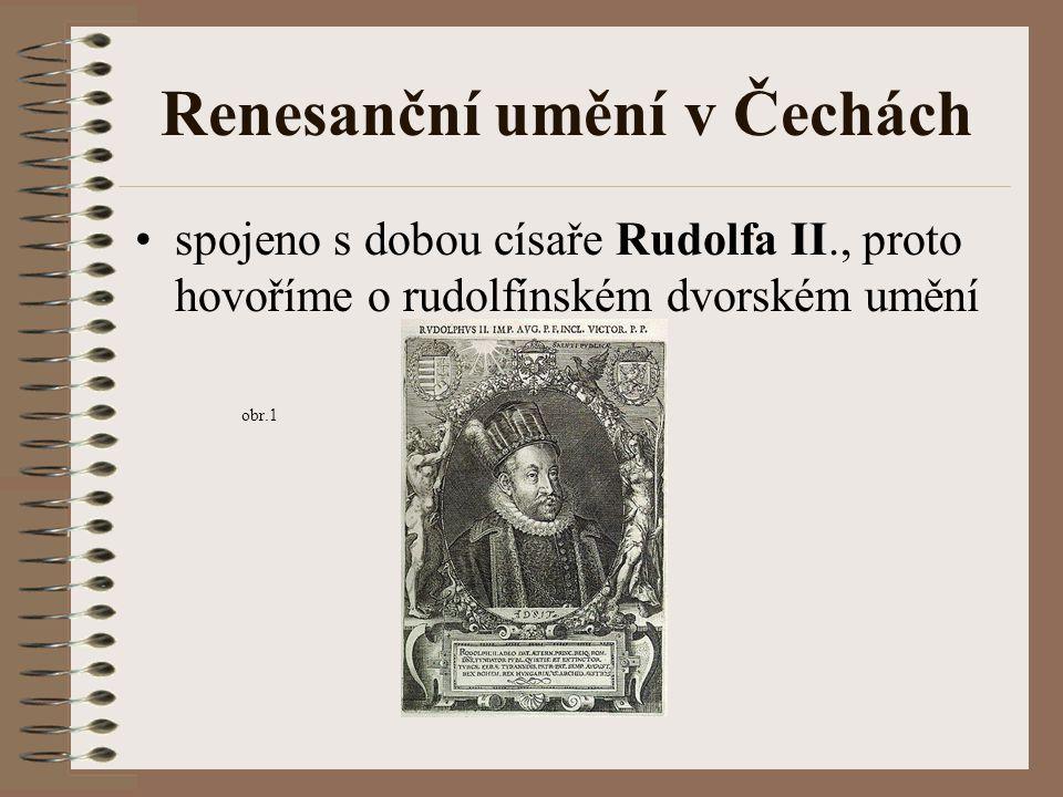 Renesanční umění v Čechách spojeno s dobou císaře Rudolfa II., proto hovoříme o rudolfínském dvorském umění obr.1