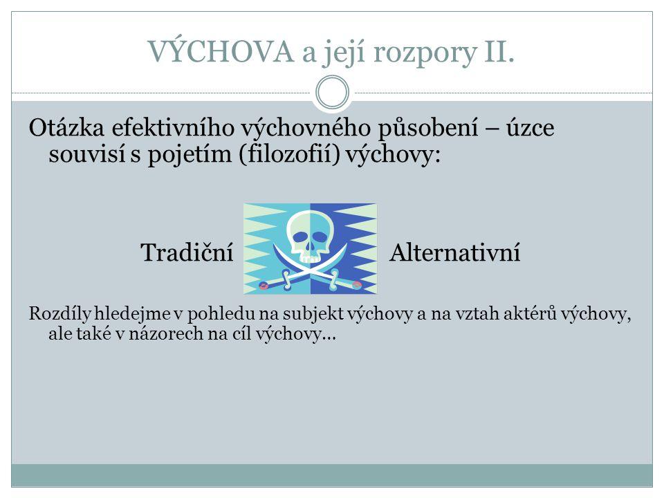 VÝCHOVA a její rozpory II. Otázka efektivního výchovného působení – úzce souvisí s pojetím (filozofií) výchovy: Tradiční Alternativní Rozdíly hledejme
