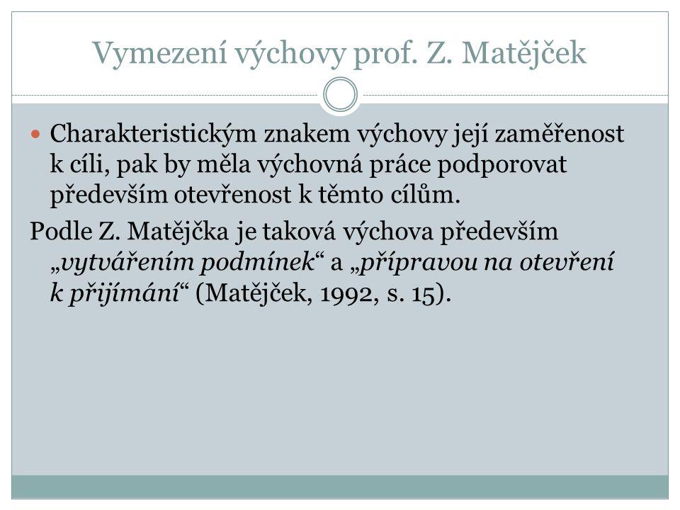 Vymezení výchovy prof. Z. Matějček Charakteristickým znakem výchovy její zaměřenost k cíli, pak by měla výchovná práce podporovat především otevřenost