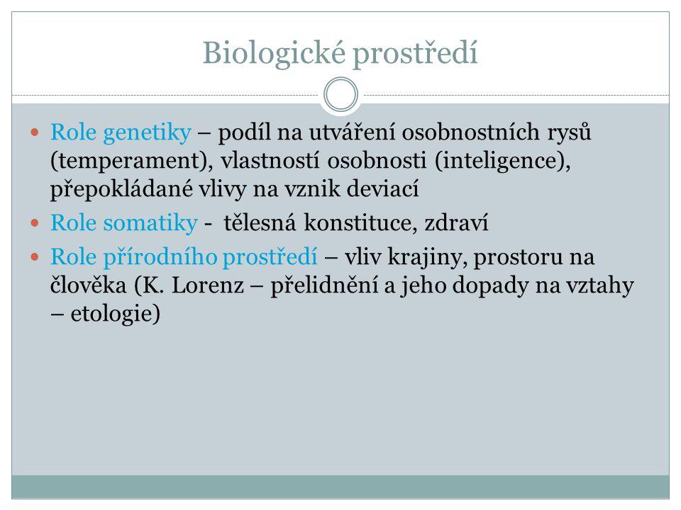 Biologické prostředí Role genetiky – podíl na utváření osobnostních rysů (temperament), vlastností osobnosti (inteligence), přepokládané vlivy na vzni