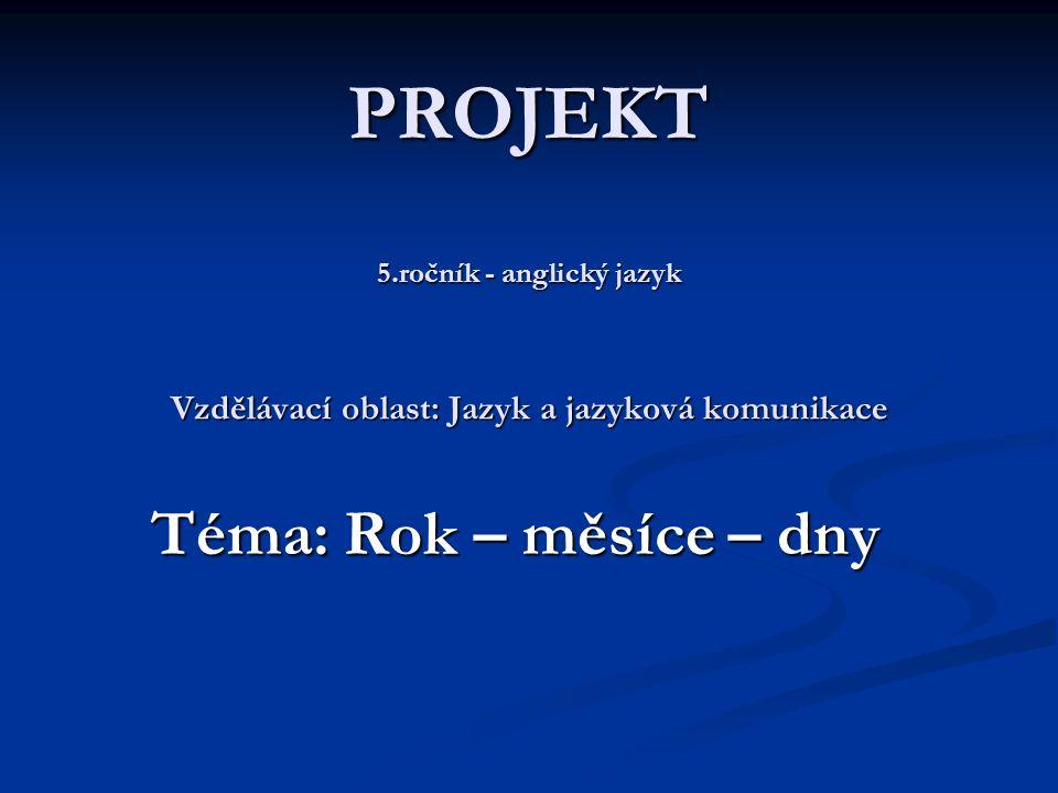 PROJEKT 5.ročník - anglický jazyk Vzdělávací oblast: Jazyk a jazyková komunikace Téma: Rok – měsíce – dny