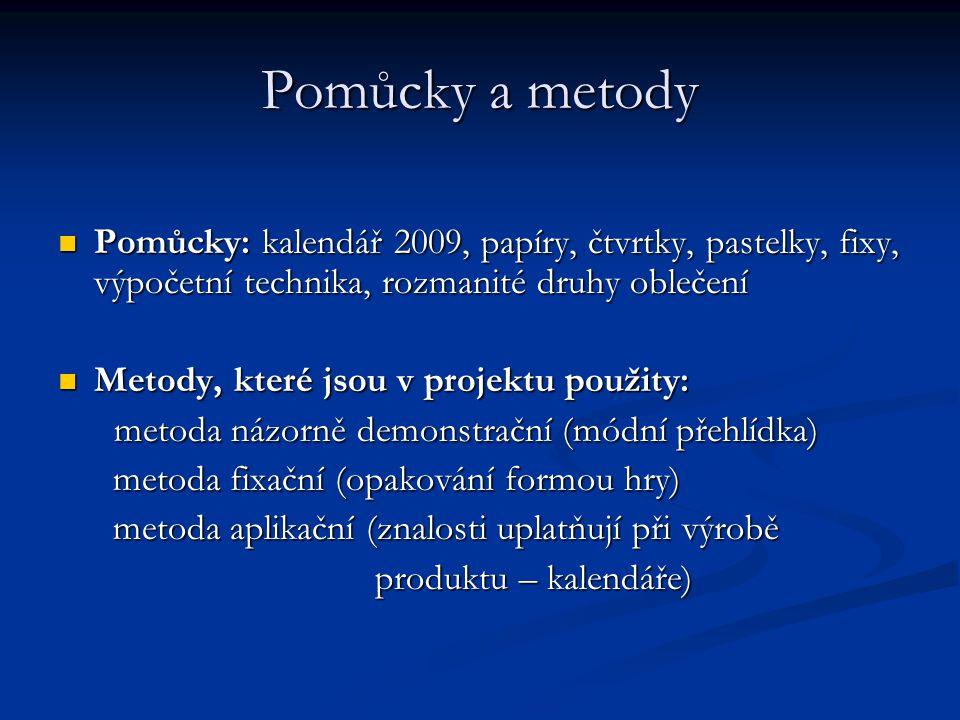 Pomůcky a metody Pomůcky: kalendář 2009, papíry, čtvrtky, pastelky, fixy, výpočetní technika, rozmanité druhy oblečení Pomůcky: kalendář 2009, papíry,