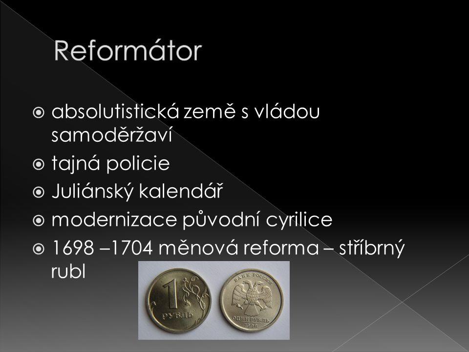  absolutistická země s vládou samoděržaví  tajná policie  Juliánský kalendář  modernizace původní cyrilice  1698 –1704 měnová reforma – stříbrný