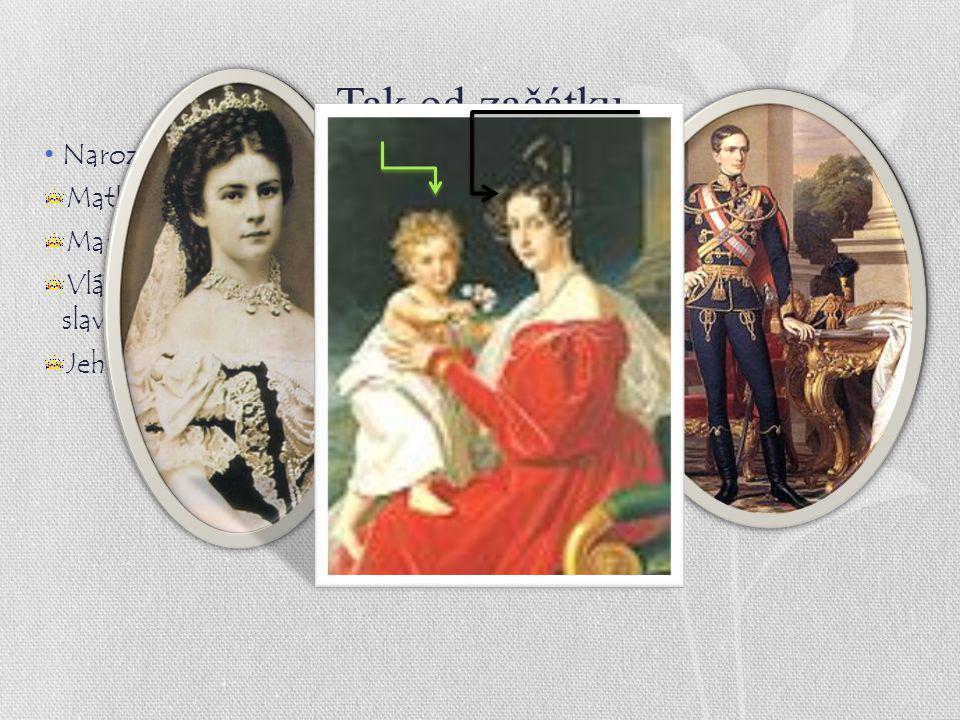 Tak od začátku Narození : 18. srpna 1830 zámek Schönbrunn. Matka a otec : František Karel, Žofie Frederika Bavorská Manželka : Alžb ě ta Bavorská Vlád