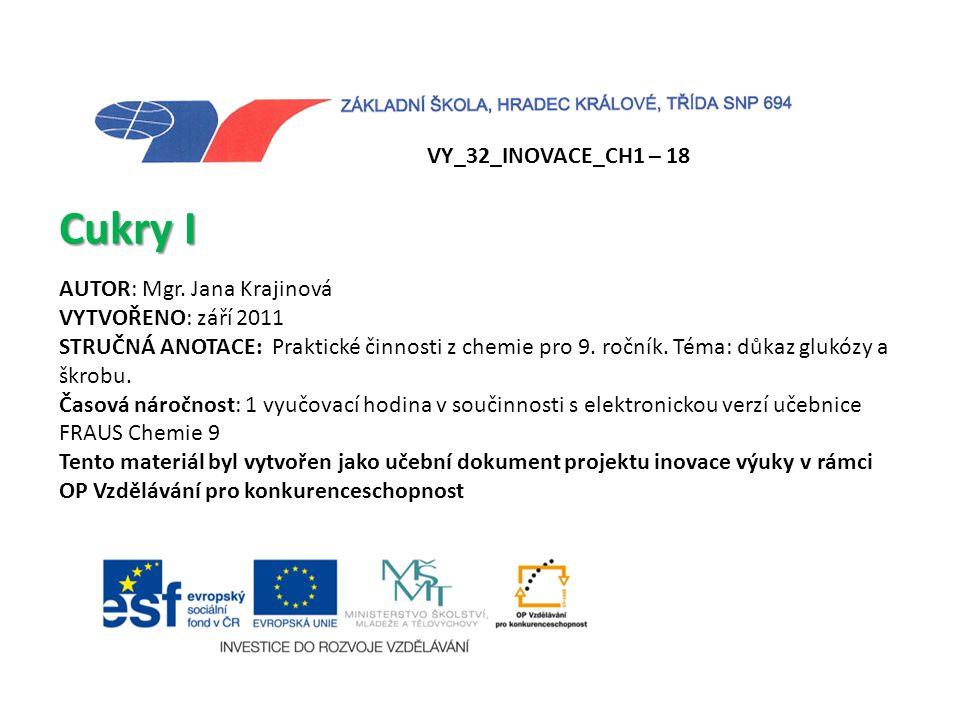 VY_32_INOVACE_CH1 – 18 Cukry I AUTOR: Mgr. Jana Krajinová VYTVOŘENO: září 2011 STRUČNÁ ANOTACE: Praktické činnosti z chemie pro 9. ročník. Téma: důkaz