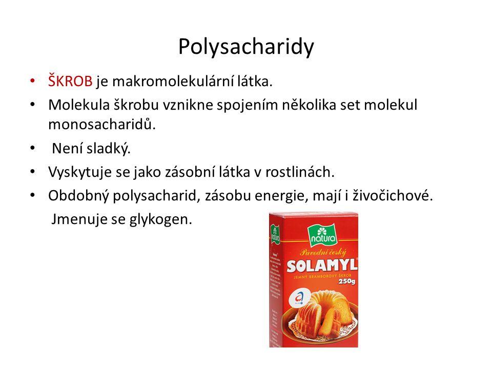 Polysacharidy ŠKROB je makromolekulární látka. Molekula škrobu vznikne spojením několika set molekul monosacharidů. Není sladký. Vyskytuje se jako zás