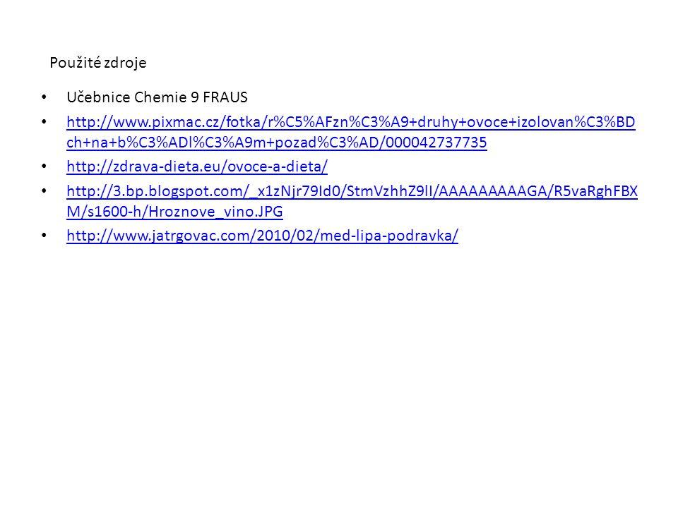 Použité zdroje Učebnice Chemie 9 FRAUS http://www.pixmac.cz/fotka/r%C5%AFzn%C3%A9+druhy+ovoce+izolovan%C3%BD ch+na+b%C3%ADl%C3%A9m+pozad%C3%AD/0000427