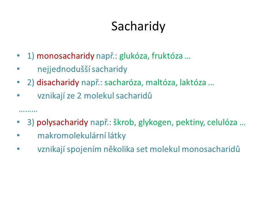 Sacharidy 1) monosacharidy např.: glukóza, fruktóza … nejjednodušší sacharidy 2) disacharidy např.: sacharóza, maltóza, laktóza … vznikají ze 2 moleku