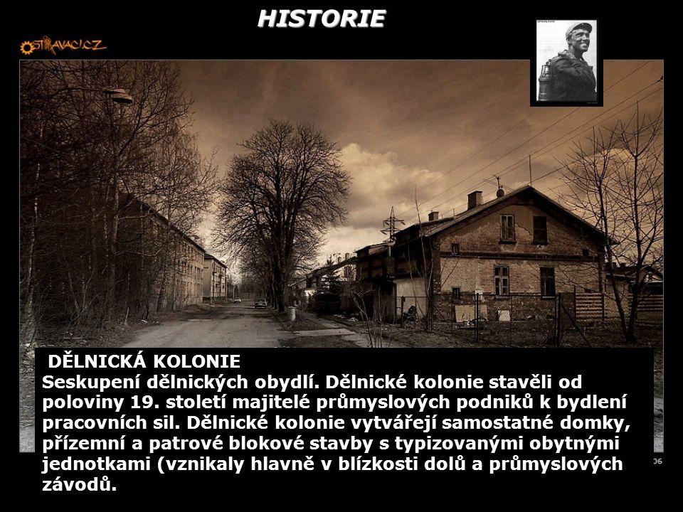 HISTORIE DĚLNICKÁ KOLONIE Seskupení dělnických obydlí. Dělnické kolonie stavěli od poloviny 19. století majitelé průmyslových podniků k bydlení pracov