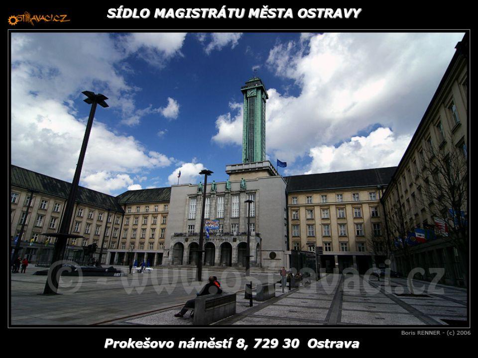 SÍDLO MAGISTRÁTU MĚSTA OSTRAVY Prokešovo náměstí 8, 729 30 Ostrava