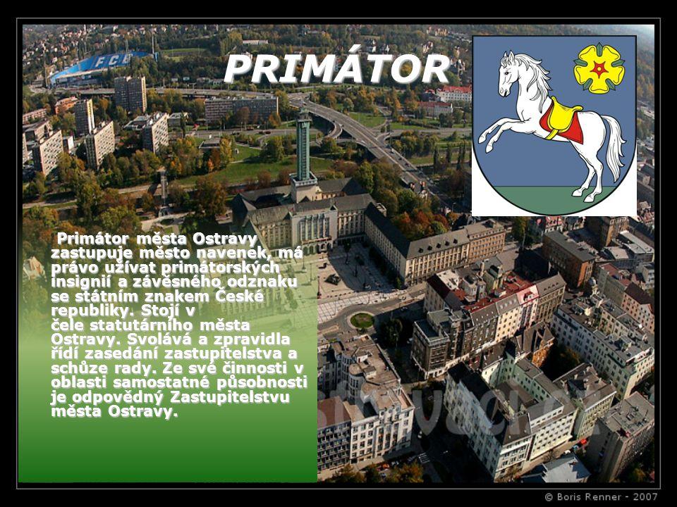 PRIMÁTOR PRIMÁTOR Primátor města Ostravy zastupuje město navenek, má právo užívat primátorských insignií a závěsného odznaku se státním znakem České r