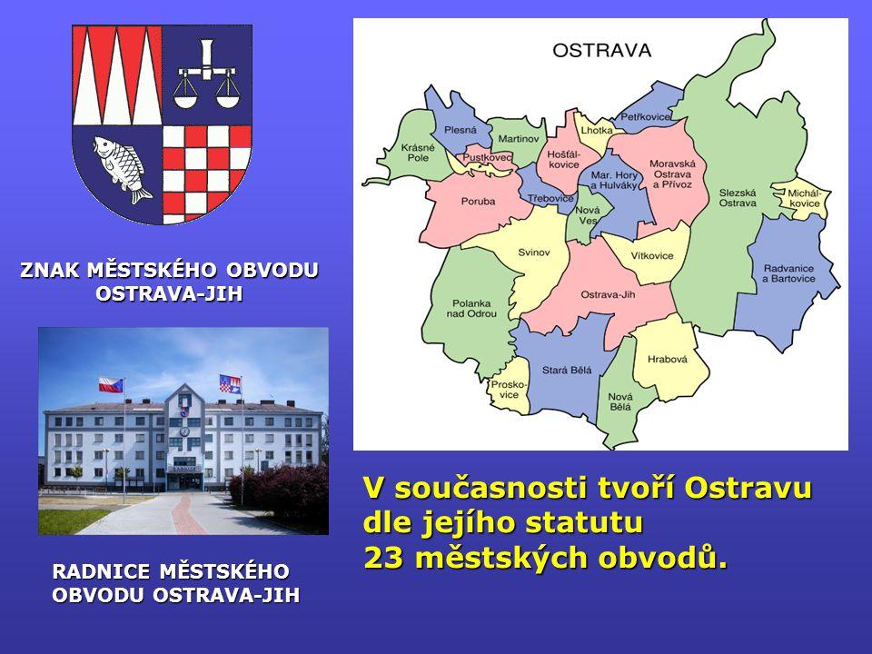 V současnosti tvoří Ostravu dle jejího statutu 23 městských obvodů. ZNAK MĚSTSKÉHO OBVODU OSTRAVA-JIH RADNICE MĚSTSKÉHO OBVODU OSTRAVA-JIH