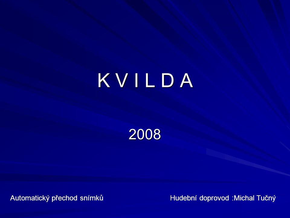 K V I L D A 2008 Automatický přechod snímkůHudební doprovod :Michal Tučný