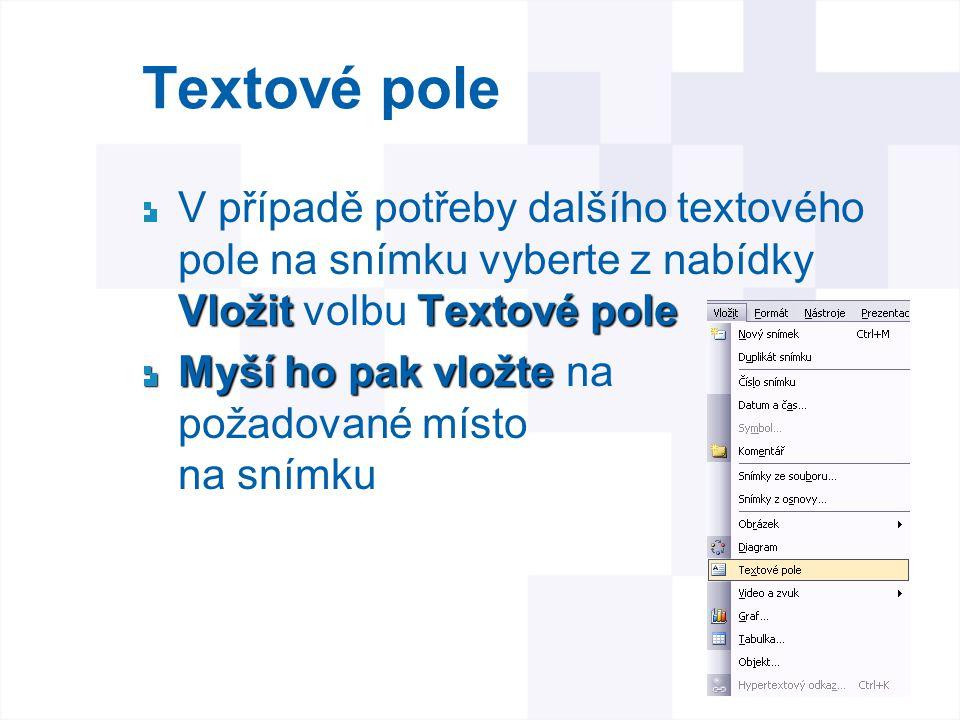 Textové pole VložitTextové pole V případě potřeby dalšího textového pole na snímku vyberte z nabídky Vložit volbu Textové pole Myší ho pak vložte Myší
