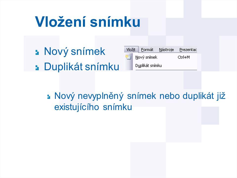 Vložení snímku Nový snímek Duplikát snímku Nový nevyplněný snímek nebo duplikát již existujícího snímku