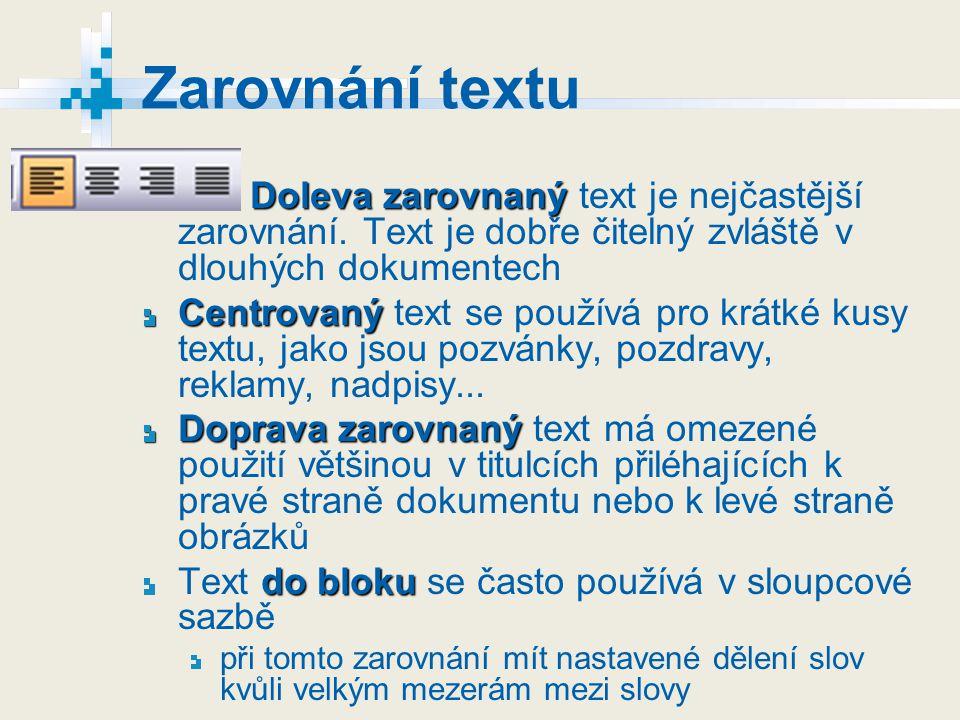 Zarovnání textu Doleva zarovnaný Doleva zarovnaný text je nejčastější zarovnání. Text je dobře čitelný zvláště v dlouhých dokumentech Centrovaný Centr