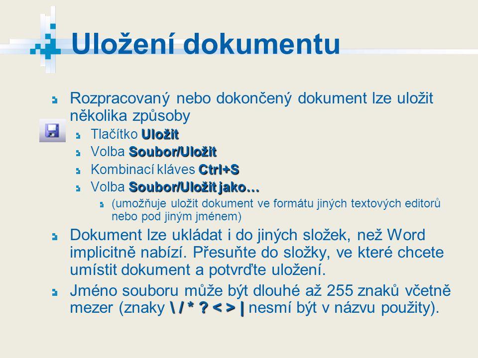 Uložení dokumentu Rozpracovaný nebo dokončený dokument lze uložit několika způsoby Uložit Tlačítko Uložit Soubor/Uložit Volba Soubor/Uložit Ctrl+S Kom