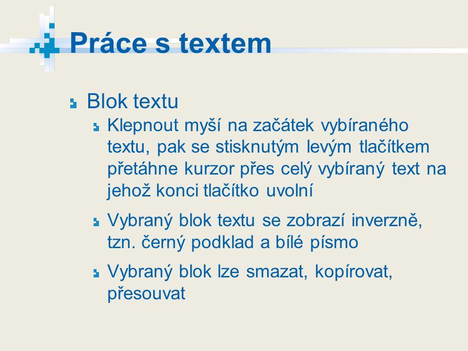 Metody výběru textu Vybrat znaky slova Přetáhni myší přes znaky slova Vybrat slovo Poklepej na slovu Vybrat více slov Přetáhni myší daná slova Vybrat větu Podrž Ctrl a klepni kamkoli do věty Vybrat řádek, odstavec Přesuň kurzor na levý okraj, po objevení šipky natočené vpravo poklepej