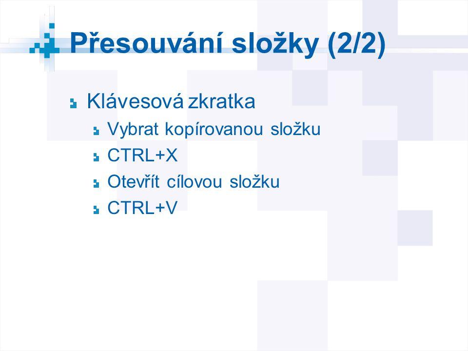 Přesouvání složky (2/2) Klávesová zkratka Vybrat kopírovanou složku CTRL+X Otevřít cílovou složku CTRL+V