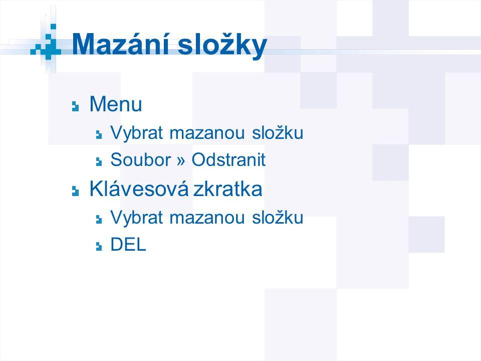 Mazání složky Menu Vybrat mazanou složku Soubor » Odstranit Klávesová zkratka Vybrat mazanou složku DEL
