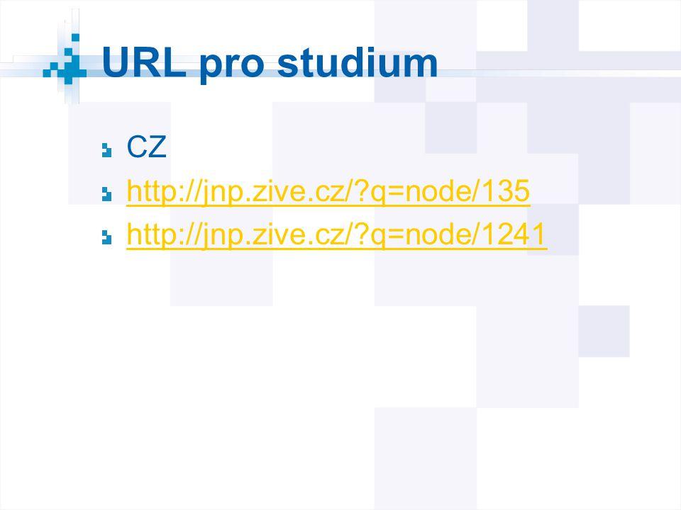 URL pro studium CZ http://jnp.zive.cz/?q=node/135 http://jnp.zive.cz/?q=node/1241