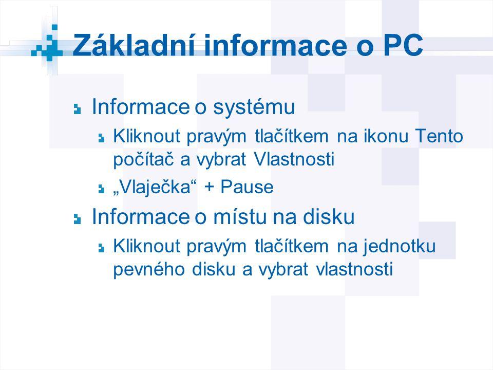 """Základní informace o PC Informace o systému Kliknout pravým tlačítkem na ikonu Tento počítač a vybrat Vlastnosti """"Vlaječka"""" + Pause Informace o místu"""