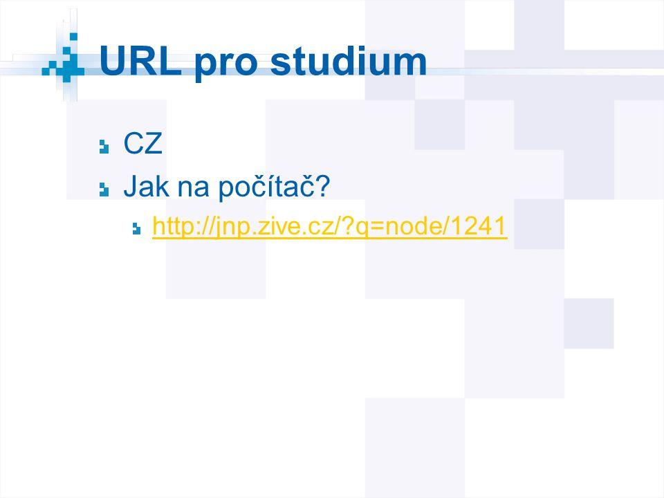 URL pro studium CZ Jak na počítač? http://jnp.zive.cz/?q=node/1241