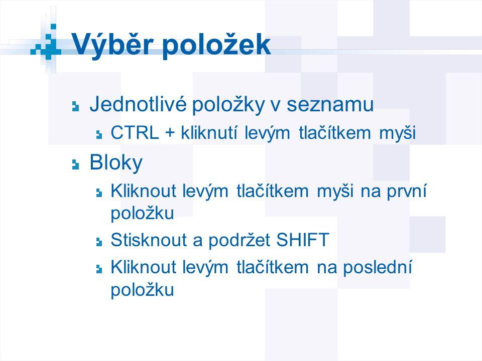 Výběr položek Jednotlivé položky v seznamu CTRL + kliknutí levým tlačítkem myši Bloky Kliknout levým tlačítkem myši na první položku Stisknout a podrž