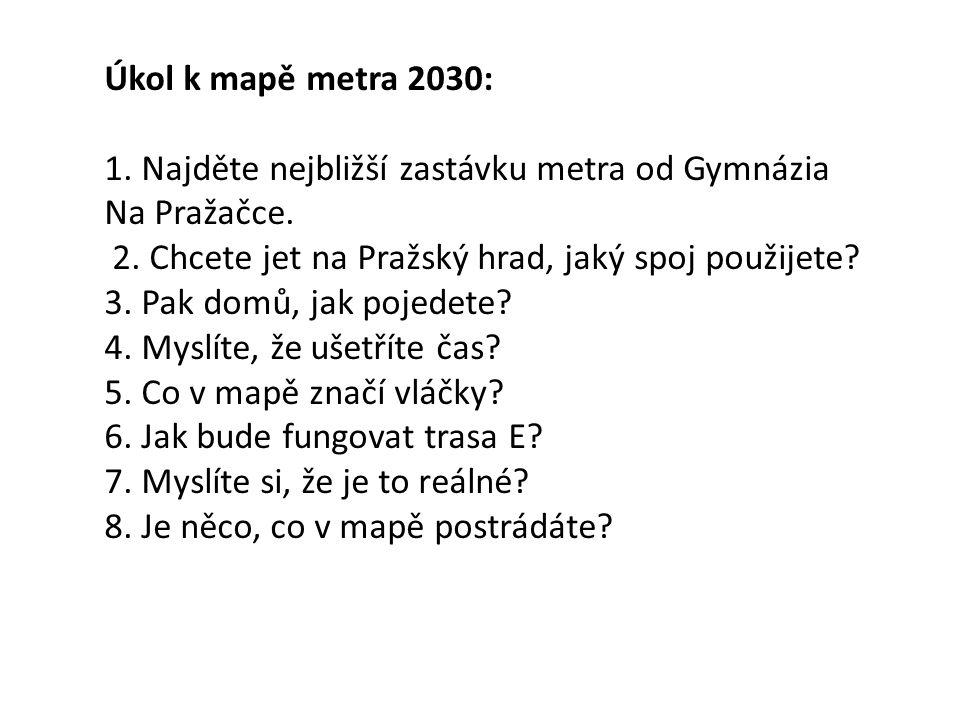 Úkol k mapě metra 2030: 1. Najděte nejbližší zastávku metra od Gymnázia Na Pražačce.